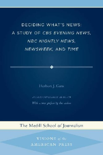 Deciding What's News: A Study of CBS Evening News, NBC Nightly News, Newsweek, and Time (Visions of the American Press) by Herbert J. Gans (Special Edition, 30 Nov 2004) Paperback