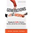Generations at Work: Managing the Clash of Boomers, Gen Xers, and Gen Yers in the Workplace