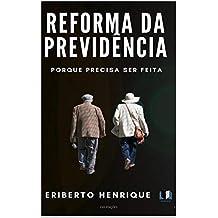 REFORMA DA PREVIDÊNCIA : PORQUE DEVE SER FEITA  (Portuguese Edition)
