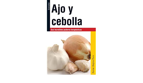 Ajo y cebolla (Spanish Edition) - Kindle edition by Xavier Mujica Pons. Cookbooks, Food & Wine Kindle eBooks @ Amazon.com.