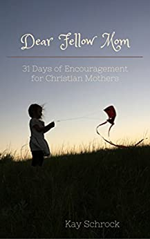 Dear Fellow Mom: 31 Days of Encouragement for Moms. by [Schrock, Kay]