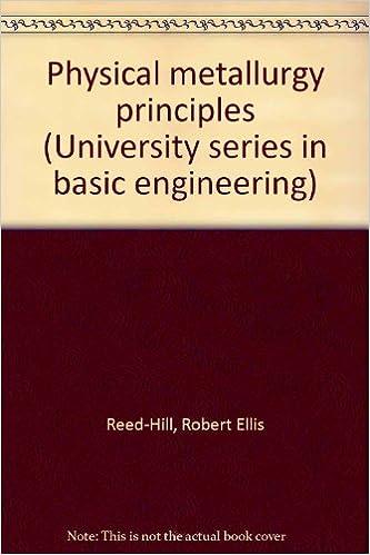 Read online Physical metallurgy principles (University series in basic engineering) PDF, azw (Kindle), ePub, doc, mobi