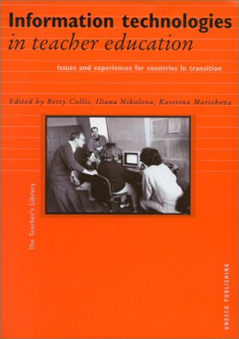 Information Technologies in Teacher Education: Issues and Experiences for Countries in Transition (The teacher's library)