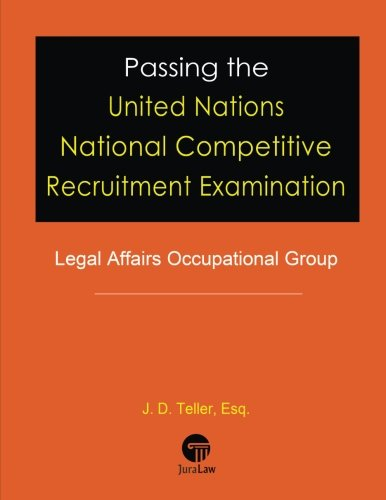 Passing the United Nations National Competitive Recruitment Examination: Legal Affairs Occupational Group (Professional Examination Success Guides) (Volume 2)