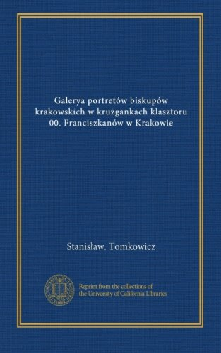 Galerya portretów biskupów krakowskich w kruzgankach klasztoru 00. Franciszkanów w Krakowie (Polish Edition)