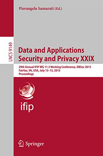 Download Data and Applications Security and Privacy XXIX: 29th Annual IFIP WG 11.3 Working Conference, DBSec 2015, Fairfax, VA, USA, July 13-15, 2015, Proceedings (Lecture Notes in Computer Science) Pdf