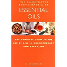 By Julia Lawless The Illustrated Encyclopedia of Essential Oils: The Complete Guide to the Use of Oils in Aromatherap (Reissue) [Paperback]