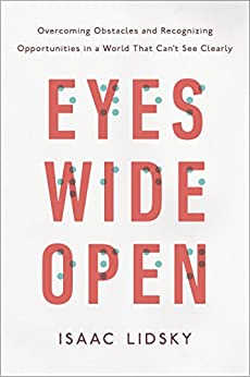 Eyes Wide Open: Overcoming Obstacles and Recognizing Opportunities in a World That Can't See Clearly by [Lidsky, Isaac]