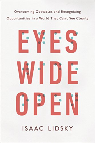 Eyes Wide Open: Overcoming Obstacles and Recognizing Opportunities in a World That Can't SeeClearly cover