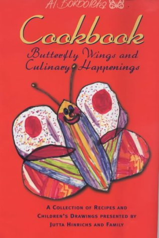 The Al Borboleta Cookbook: Butterfly Wings & Culinary Happenings by Jutta Hinrichs