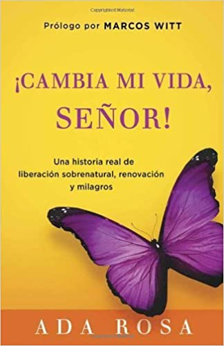 Cambia Mi Vida, Se??or!: Una historia real de liberaci??n ...