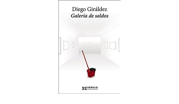 Galería de saldos (Edición Literaria - Narrativa E-Book) (Galician Edition) - Kindle edition by Diego Giráldez García, Iago Sánchez Losada.