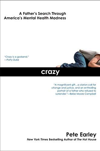 Crazy: A Father's Search Through America's Mental Health Madness by Pete Earley (2007-04-03)