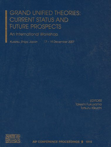 Grand Unified Theories: Current Status and Future Prospects: An International Workshop (AIP Conference Proceedings) Takeshi Fukuyama