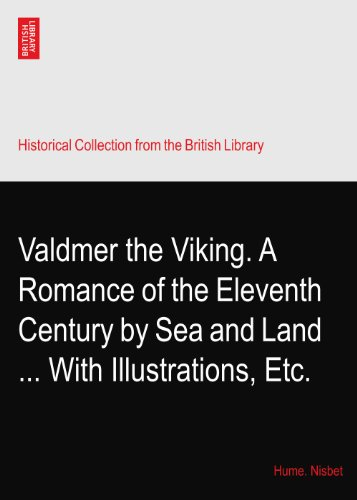 Valdmer the Viking. A Romance of the Eleventh Century by Sea and Land ... With Illustrations, Etc.