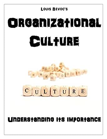 organizational culture and its importance The founder of a company, or a small group of founding members who start a firm , can play a par- ticularly important role in the de- velopment of an.