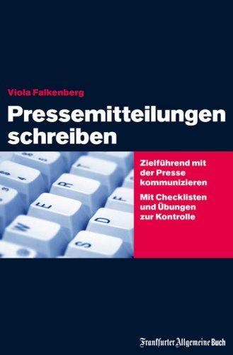 Pressemitteilungen schreiben Zielführend mit der Presse kommunizieren. Zu Form und Inhalt von Pressetexten. Mit Checklisten und Übungen zur Kontrolle.