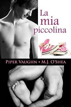La mia piccolina (Italian Edition) by [Vaughn, Piper, O'Shea, M.J.]