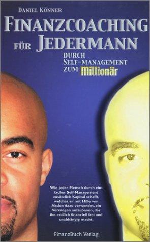 Finanzcoaching für Jedermann. Durch Self-Management zum Millionär