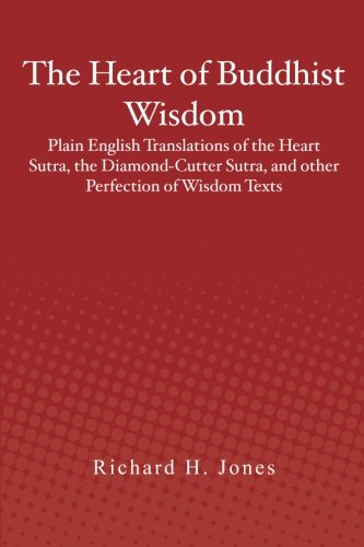 The Heart of Buddhist Wisdom: Plain English Translations of the Heart Sutra, the Diamond-Cutter Sutra, and other Perfection of Wisdom Texts