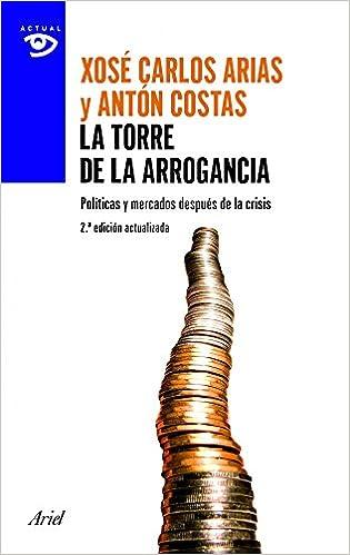 Bestseller ebooks pdf gratis download La torre de la arrogancia: Políticas y mercados después de la tormenta (Spanish Edition) in Danish FB2 by Antón Costas