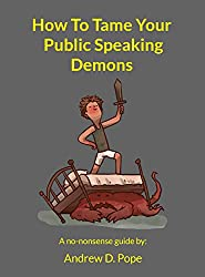How To Tame Your Public Speaking Demons: Public speaking and presentation nerves, when fully understood, embraced and managed, can become your biggest ally