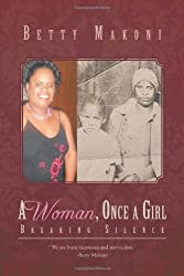 A Woman, Once a Girl: Breaking Silence by Betty Makoni (2012-01-19)