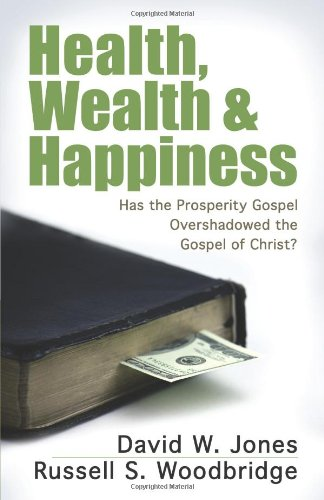 Health, Wealth & Happiness: Has the Prosperity Gospel Overshadowed the Gospel of Christ?