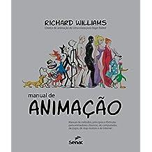 Manual de animação: Manual de métodos, princípios e formulas para animadores clássicos, de computador, de jogos, de Stop motion e de internet
