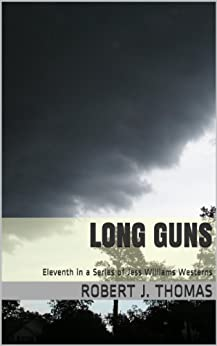 LONG GUNS: Eleventh in a Series of Jess Williams Westerns (A Jess Williams Western Book 11) by [Thomas, Robert J.]