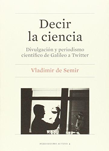 Descargar Libro Decir La Ciencia. Divulgación Y Periodismo Científico De Galileo A Twitter Vladimir De Semir
