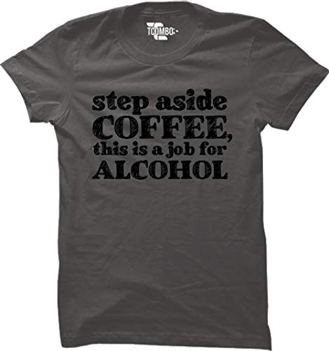 - Step Aside Coffee, This is A Job for Alcohol Women's T-Shirt (Charcoal, XX-Large)