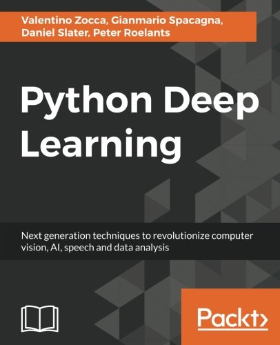 Book cover of Python Deep Learning: Next generation techniques to revolutionize computer vision, AI, speech and data analysis by Valentino Zocca