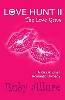 Love Hunt II: The LOVE game - A Kiss & Email Romantic Comedy by [Allure, Ruby]