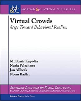 Book Virtual Crowds: Steps Toward Behavioral Realism (Synthesis Lectures on Visual Computing: Computer Graphics, Animation, Computational Photography, and Imaging) by Mubbasir Kapadia (2015-11-30)