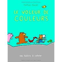 VOLEUR DE COULEURS (LE) : UNE HISTOIRE À COLORIER