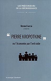 Pierre Kropotkine ou l'économie par l'entraide par Renaud Garcia