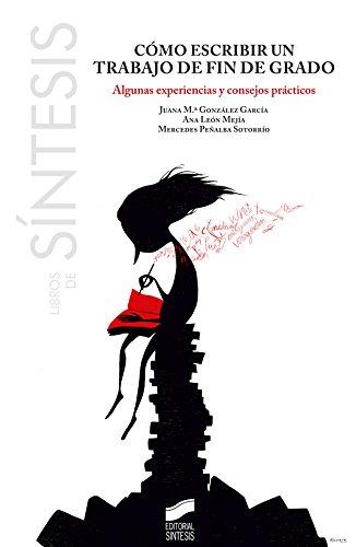 Cómo escribir un trabajo de fin de grado (Libros de Síntesis) (Spanish Edition)