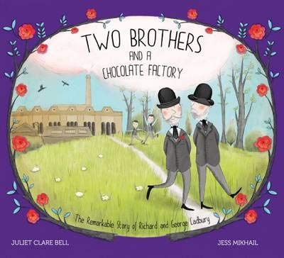 - Two Brothers and a Chocolate Factory: The Remarkable Story of Richard and George Cadbury
