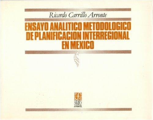 Ensayo analitico metodologico de la planificacion interregional en Mexico (Economa) (Spanish Edition) [Carrillo Arronte Ricardo] (Tapa Blanda)