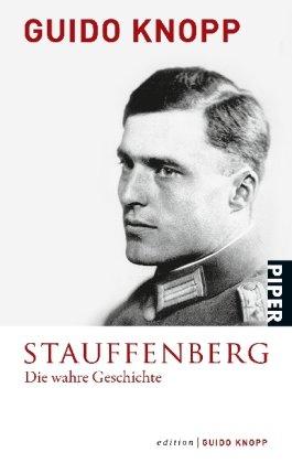 Stauffenberg: Die wahre Geschichte<BR>In Zusammenarbeit mit Anja Greulich und Mario Sporn