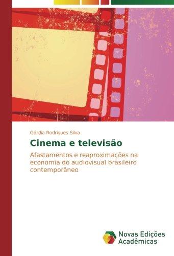 Cinema e televisão: Afastamentos e reaproximações na economia do audiovisual brasileiro contemporâneo (Portuguese - La Gardia