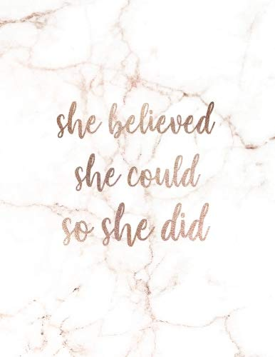She Believed She Could So She Did: Inspirational Quote Notebook for Women and Girls - Trendy White and Gold Marble with Rose Gold Inlay | 8.5 x 11 - 150 College-ruled lined pages (She Believed She Could So She Did Meaning)