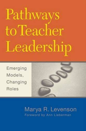 Pathways to Teacher Leadership: Emerging Models, Changing Roles by Marya R. Levenson (2014-02-01)