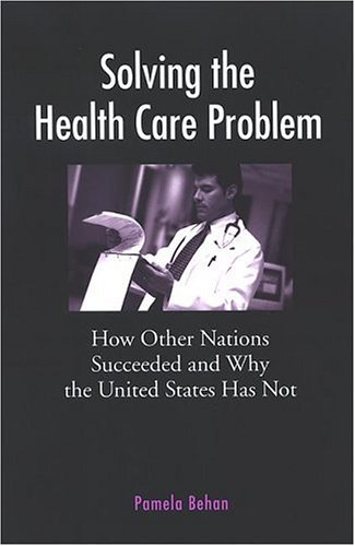 Solving the Health Care Problem: How Other Nations Have Succeeded and Why United States Has Failed