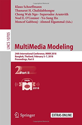 MultiMedia Modeling: 24th International Conference, MMM 2018, Bangkok, Thailand, February 5-7, 2018, Proceedings, Part II (Lecture Notes in Computer Science)