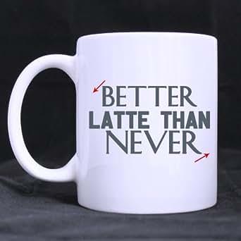 Amazon Com Funny Quotes Mug Better Latte Than Never 11 Oz White Cup Coffee Mug Milk Juice