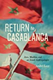 img - for Return to Casablanca: Jews, Muslims, and an Israeli Anthropologist book / textbook / text book