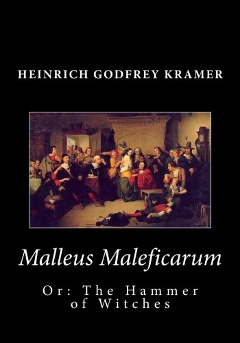 Malleus Maleficarum, Or: The Hammer of Witches