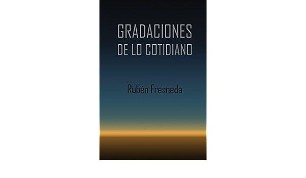 Amazon.com: Gradaciones de lo cotidiano: Centro de Juventud Campoamor. Ayuntamiento de Valencia (Spanish Edition) eBook: Rubén Fresneda: Kindle Store
